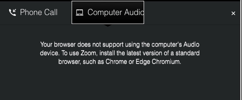 "Error message says, ""Your browser does not support using the computer's Audio device. To use Zoom, install the latest version of a standard browser, such as Chrome or Edge Chromium."